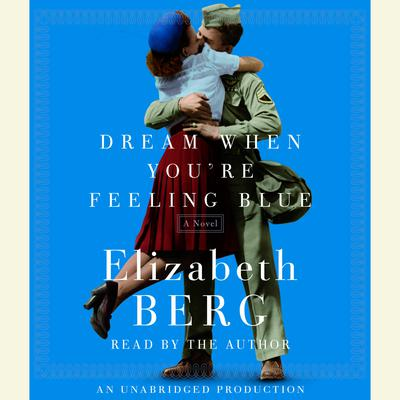 Dream When Youre Feeling Blue: A Novel Audiobook, by Elizabeth Berg