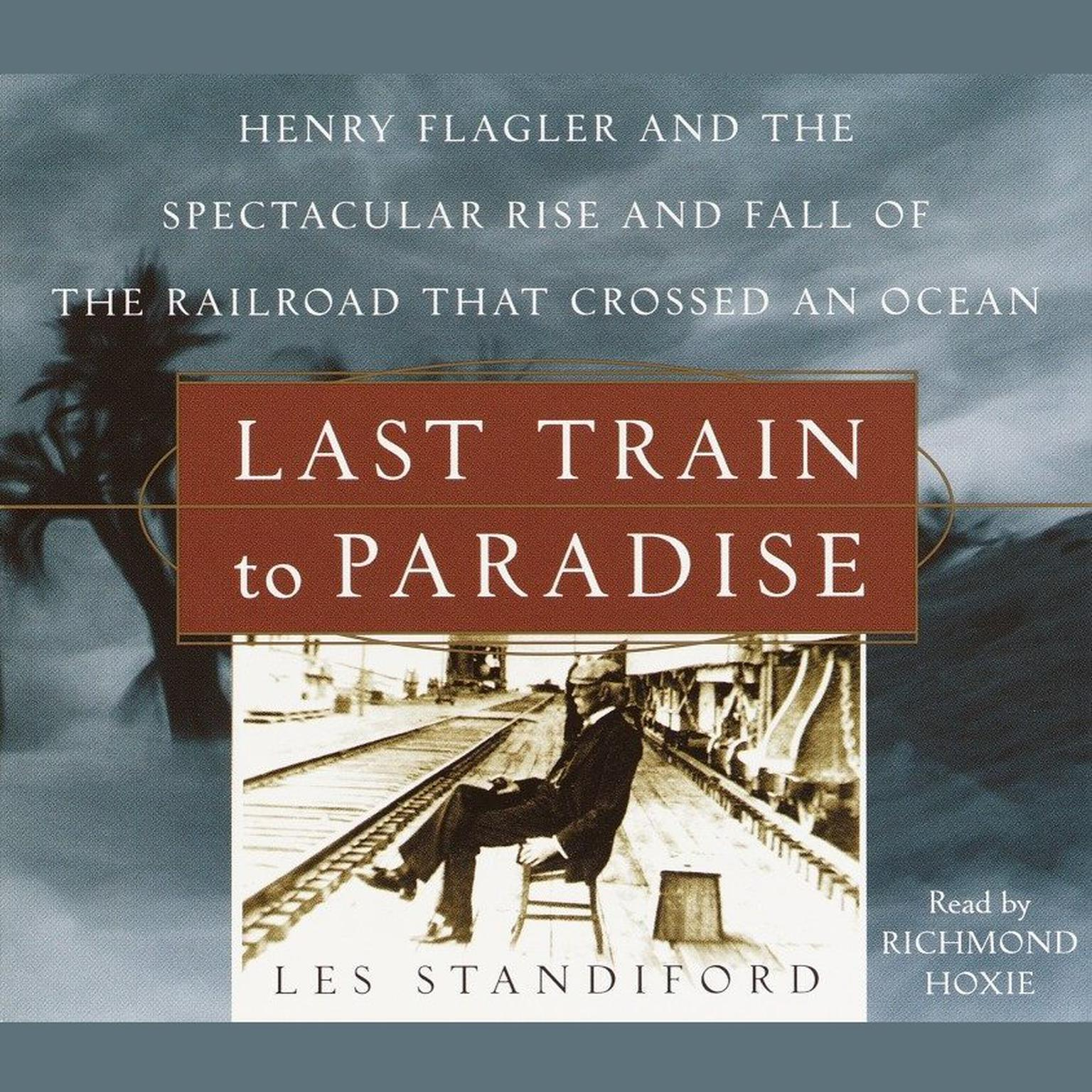 Printable Last Train to Paradise: Henry Flagler and the Spectacular Rise and Fall of the Railroad that Crossed an Ocean Audiobook Cover Art