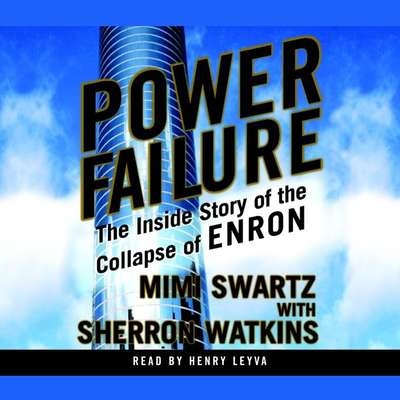 Power Failure: The Inside Story of The Collapse of Enron Audiobook, by Mimi Swartz