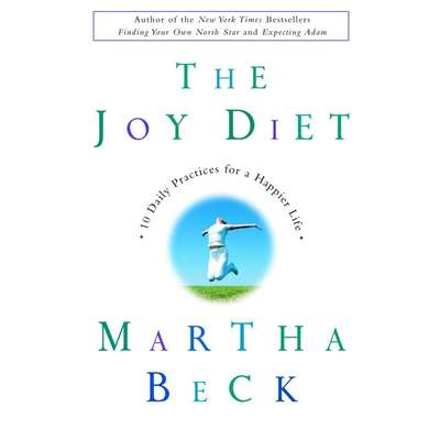 The Joy Diet: 10 Daily Practices For a Happier Life Audiobook, by Martha Beck