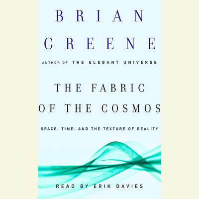 The Fabric of the Cosmos: Space, Time, and the Texture of Reality Audiobook, by Brian Greene