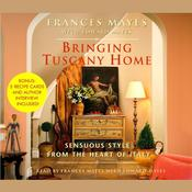 Bringing Tuscany Home: Sensuous Style From the Heart of Italy Audiobook, by Frances Mayes