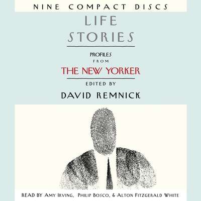 Life Stories: Profiles from The New Yorker Audiobook, by David Remnick