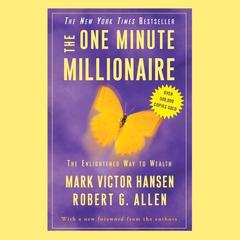 The One Minute Millionaire: The Enlightened Way to Wealth Audiobook, by Mark Victor Hansen, Robert G. Allen