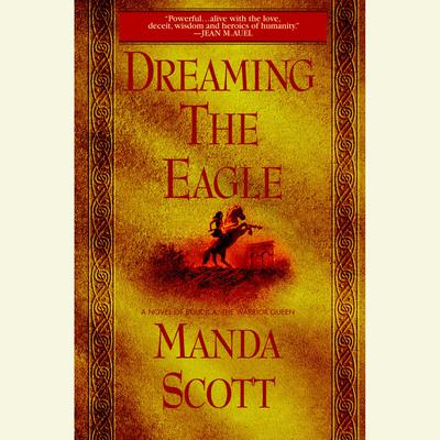 Dreaming the Eagle: A Novel of Boudica, The Warrior Queen Audiobook, by Manda Scott