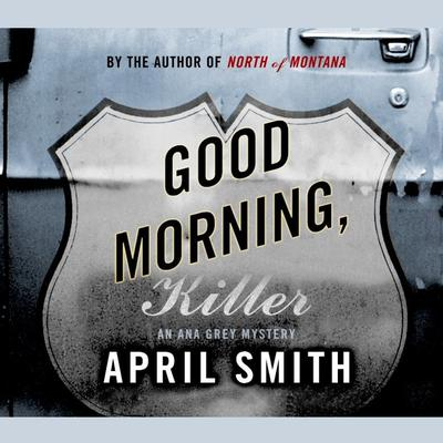 Good Morning, Killer: An Ana Grey Mystery Audiobook, by April Smith