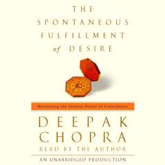 The Spontaneous Fulfillment of Desire: Harnessing the Infinite Power of Coincidence Audiobook, by Deepak Chopra, M.D.