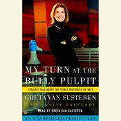 My Turn at the Bully Pulpit: Straight Talk About the Things that Drive Me Nuts Audiobook, by Greta Van Susteren, Elaine Lafferty