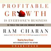 Profitable Growth Is Everyone's Business: 10 Tools You Can Use Monday Morning, by Ram Charan
