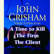John Grisham Value Collection: A Time to Kill, The Firm, The Client, by John Grisha