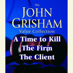 John Grisham Value Collection: A Time to Kill, The Firm, The Client Audiobook, by