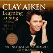 Learning to Sing: Hearing the Music in Your Life, by Clay Aiken