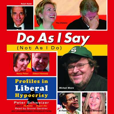 Do As I Say (Not As I Do): Profiles in Liberal Hypocrisy Audiobook, by Peter Schweizer