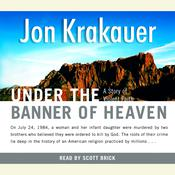 Under the Banner of Heaven: A Story of Violent Faith, by Jon Krakauer