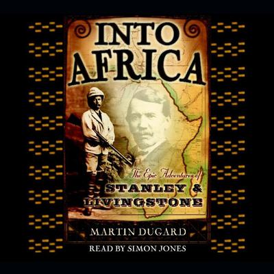 Into Africa: The Epic Adventures of Stanley and Livingstone Audiobook, by Martin Dugard