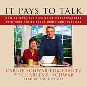 It Pays to Talk: How to Have the Essential Conversations with Your Family about Money and Investing, by Carrie Schwab-Pomerantz, Charles Schwab, Charles R. Schwab