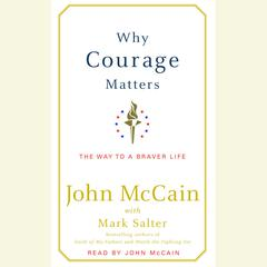 Why Courage Matters: The Way to a Braver Life Audiobook, by John McCain, Mark Salter