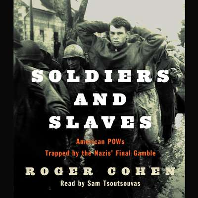 Soldiers and Slaves: American POWs Trapped by the Nazis Final Gamble Audiobook, by Roger Cohen