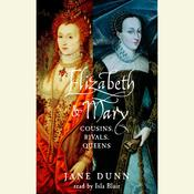 Elizabeth and Mary: Cousins, Rivals, Queens Audiobook, by Jane Dunn