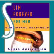 Slim Forever - For Men: Subliminal Self Help Audiobook, by Audio Activation