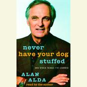 Never Have Your Dog Stuffed: And Other Things Ive Learned, by Alan Alda