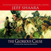 The Glorious Cause: A Novel of the American Revolution, by Jeff Shaara, Jeffrey M. Shaara