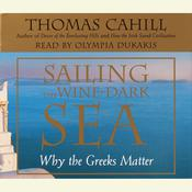Sailing the Wine-Dark Sea: Why the Greeks Matter, by Thomas Cahill