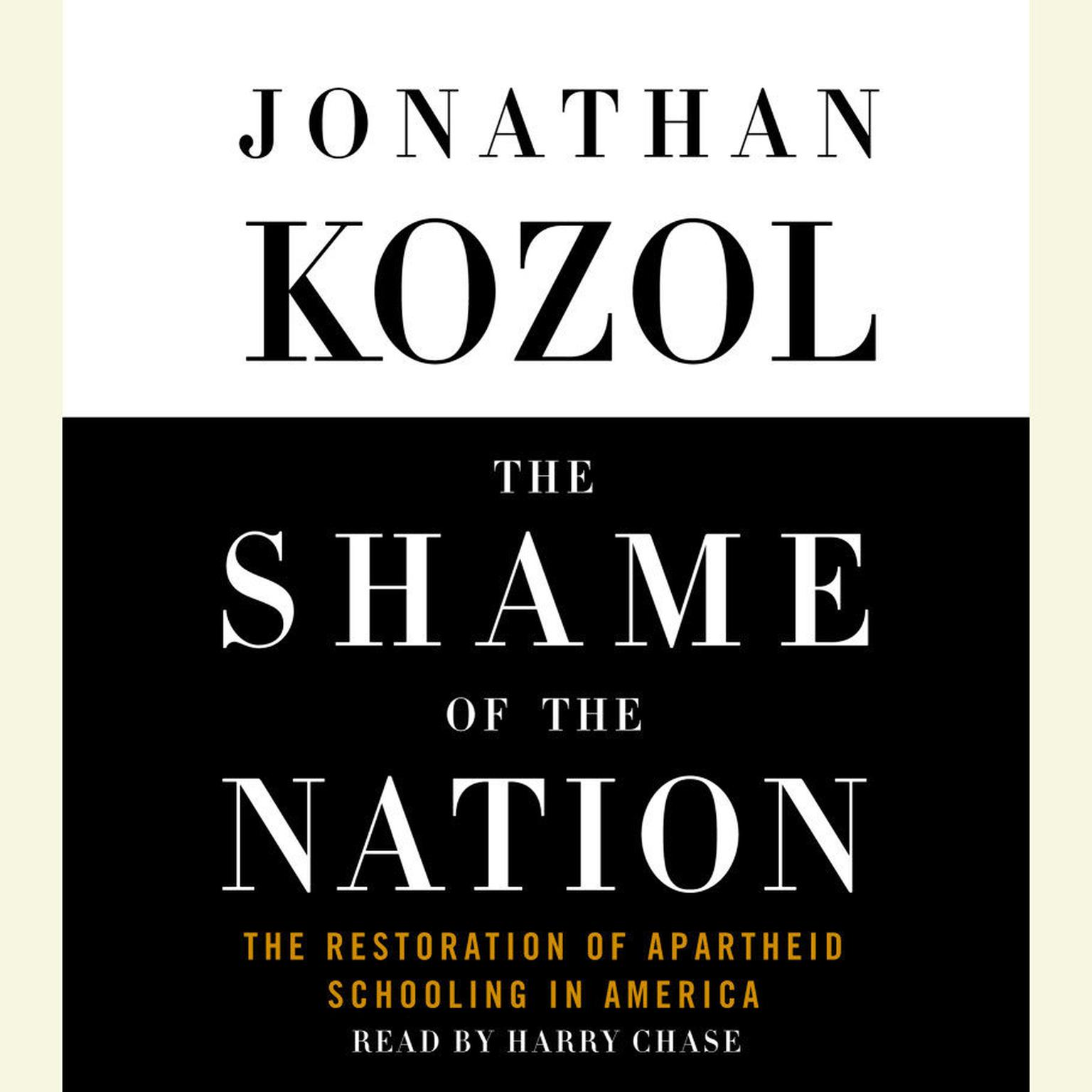Printable The Shame of the Nation (Abridged): The Restoration of Apartheid Schooling in America Audiobook Cover Art