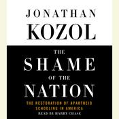 The Shame of the Nation: The Restoration of Apartheid Schooling in America, by Jonathan Kozol