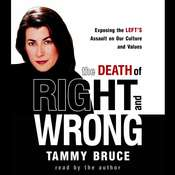 The Death of Right and Wrong: Exposing the Lefts Assault on Our Culture and Values, by Tammy Bruce