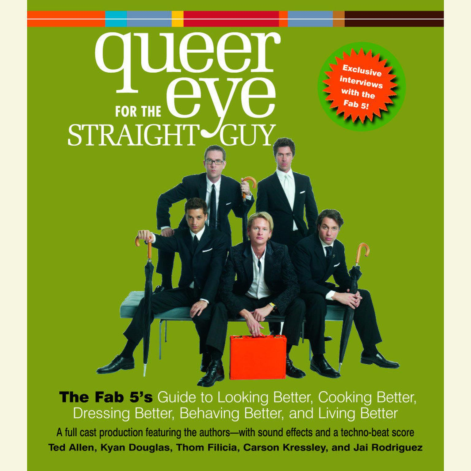 Printable Queer Eye For the Straight Guy: The Fab 5's Guide to Looking Better, Cooking Better, Dressing Better, Behaving Better, and Living Better Audiobook Cover Art