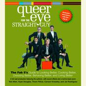 Queer Eye For the Straight Guy: The Fab 5s Guide to Looking Better, Cooking Better, Dressing Better, Behaving Better, and Living Better, by Carson Kressley, Jai Rodriguez, Kyan Douglas, Ted Allen, Thom Filicia