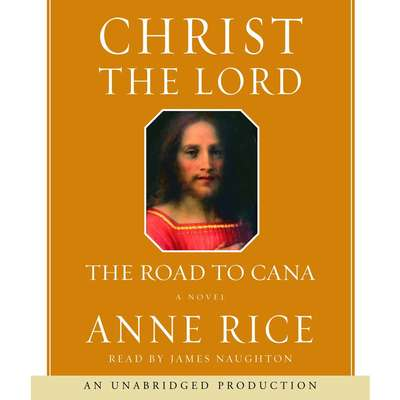 Christ the Lord: The Road to Cana: The Road to Cana Audiobook, by Anne Rice