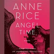 Angel Time: The Songs of the Seraphim, Book One Audiobook, by Anne Rice
