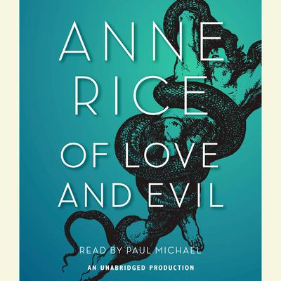 Of Love and Evil: The Songs of the Seraphim, Book Two Audiobook, by Anne Rice