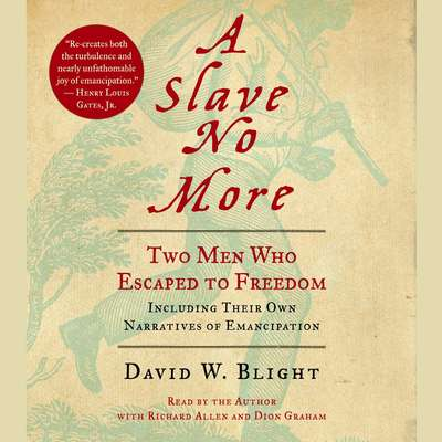 A Slave No More: Two Men Who Escaped to Freedom, Including Their Own Narratives of Emancipation Audiobook, by David W. Blight