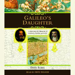 Galileos Daughter: A Historical Memoir of Science, Faith and Love Audiobook, by Dava Sobel