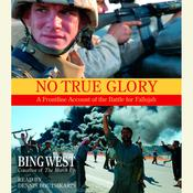 No True Glory: Fallujah and the Struggle in Iraq: A Frontline Account Audiobook, by Bing West