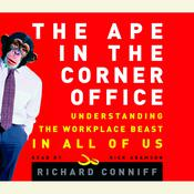 The Ape in the Corner Office: How to Make Friends, Win Fights and Work Smarter by Understanding Human Nature Audiobook, by Richard Conniff