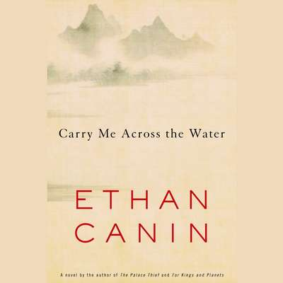 Carry Me Across the Water Audiobook, by Ethan Canin
