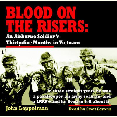 Blood on the Risers: An Airborne Soldiers Thirty-five Months in Vietnam Audiobook, by
