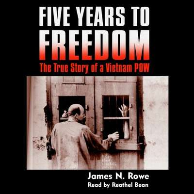Five Years to Freedom: The True Story of a Vietnam POW Audiobook, by James N. Rowe
