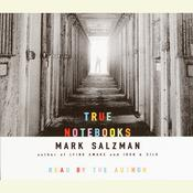True Notebooks: A Writers Year at Juvenile Hall, by Mark Salzman