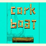 Cork Boat: A True Story of the Unlikeliest Boat Ever Built, by John Pollack