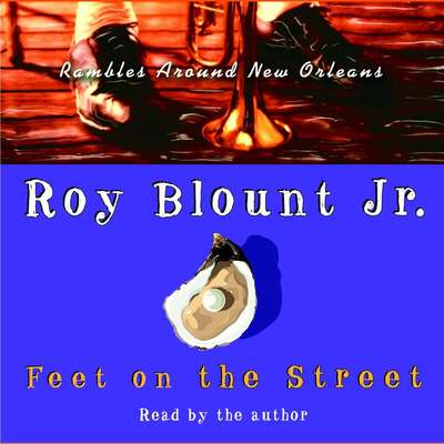 Feet on the Street:: Rambles Around New Orleans Audiobook, by Roy Blount