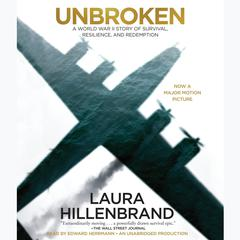 Unbroken: A World War II Story of Survival, Resilience, and Redemption Audiobook, by Laura Hillenbrand