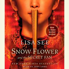 Snow Flower and the Secret Fan: A Novel Audiobook, by Lisa See