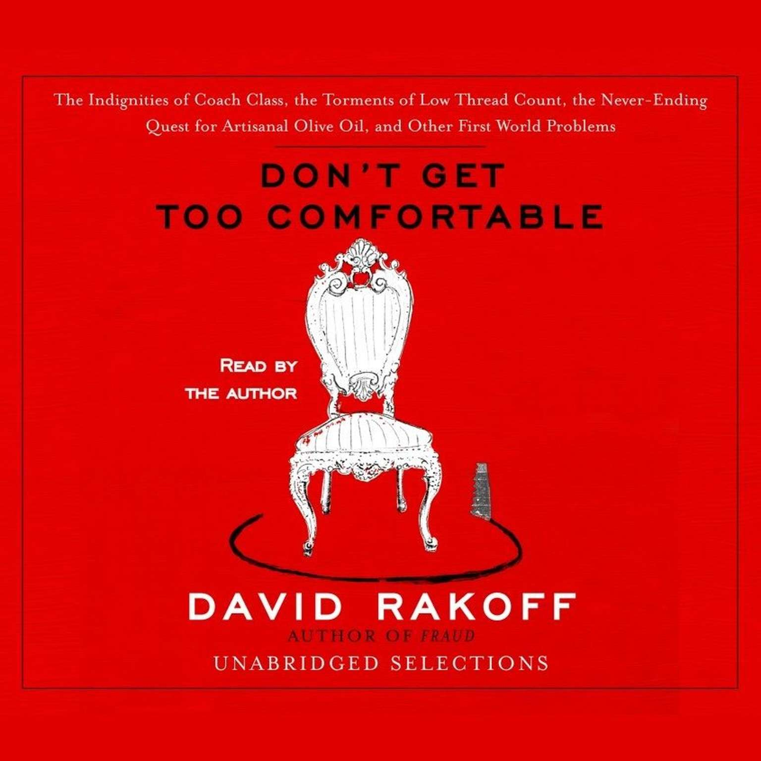 Printable Don't Get Too Comfortable: The Indignities of Coach Class, The Torments of Low Thread Count, The Never- Ending Quest for Artisanal Olive Oil, and Other First World Problems Audiobook Cover Art