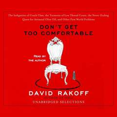 Dont Get Too Comfortable: The Indignities of Coach Class, The Torments of Low Thread Count, The Never- Ending Quest for Artisanal Olive Oil, and Other First World Problems Audiobook, by David Rakoff
