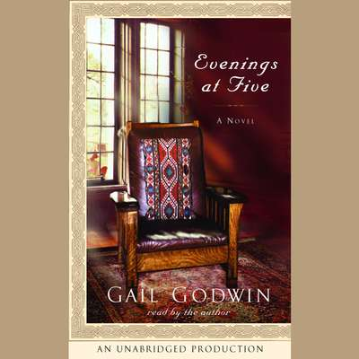 Evenings at Five: A Novel and Five New Stories Audiobook, by Gail Godwin
